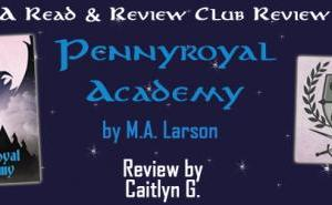 A Read & Review Club Review: Pennyroyal Academy by M.A. Larson